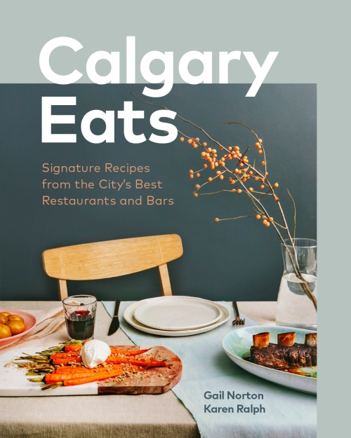 Calgary Eats by Gail Norton and Karen Ralph